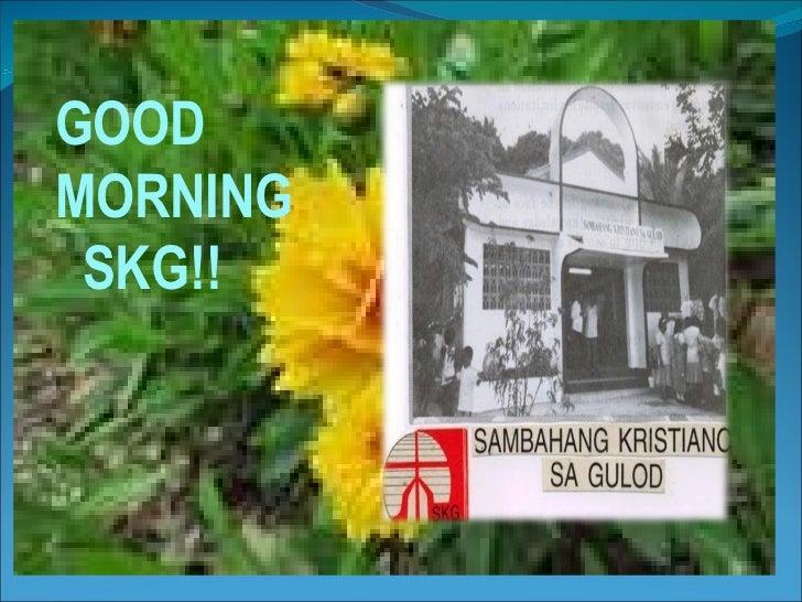 GOOD MORNING  SKG!!