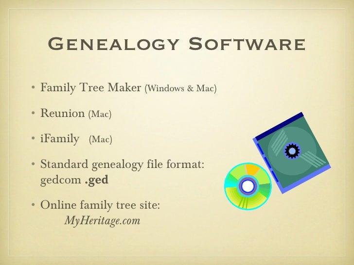 Genealogy Software• Family Tree Maker (Windows & Mac)• Reunion (Mac)• iFamily   (Mac)• Standard genealogy file format:  ge...