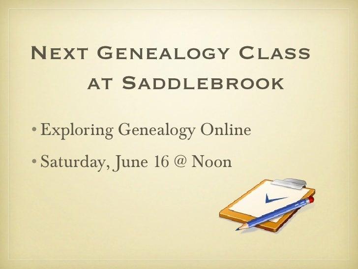 Next Genealogy Class    at Saddlebrook•Exploring Genealogy Online•Saturday, June 16 @ Noon