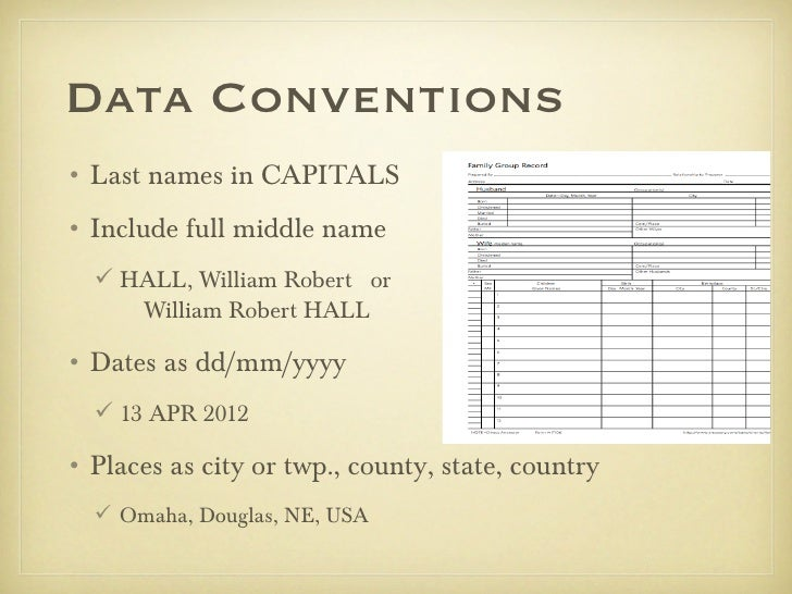 Data Conventions• Last names in CAPITALS• Include full middle name   HALL, William Robert or     William Robert HALL• Dat...