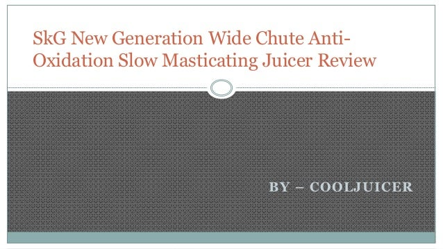 Review Slow Juicer Skg : Best Masticating Juicer Review