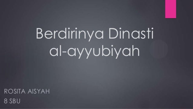 Berdirinya Dinasti          al-ayyubiyahROSITA AISYAH8 SBU