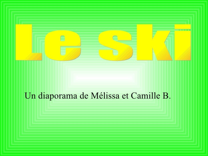 Un diaporama de Mélissa et Camille B. Le ski