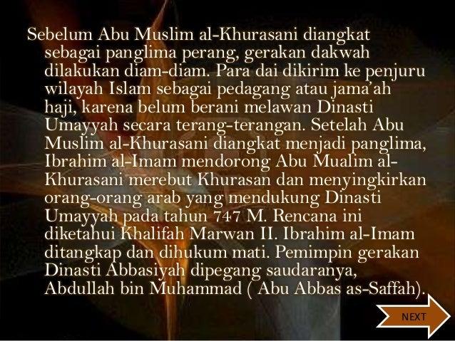 Sebelum Abu Muslim al-Khurasani diangkat sebagai panglima perang, gerakan dakwah dilakukan diam-diam. Para dai dikirim ke ...