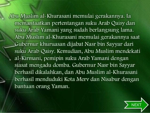 Abu Muslim al-Khurasani memulai gerakannya. Ia memanfaatkan pertentangan suku Arab Qaisy dan suku Arab Yamani yang sudah b...