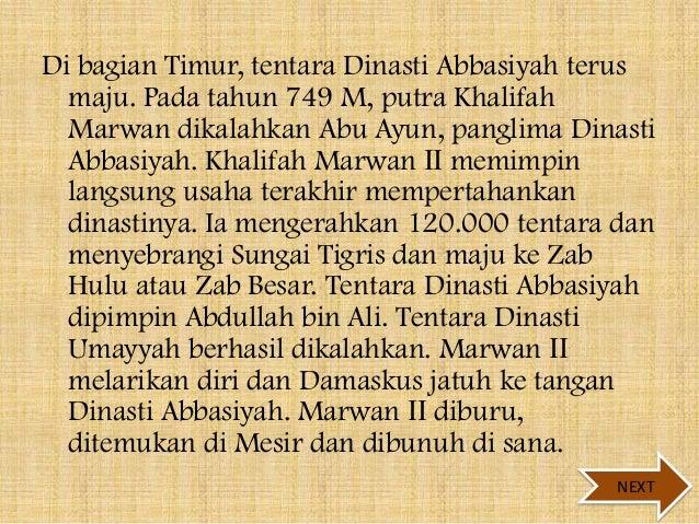 Di bagian Timur, tentara Dinasti Abbasiyah terus maju. Pada tahun 749 M, putra Khalifah Marwan dikalahkan Abu Ayun, pangli...