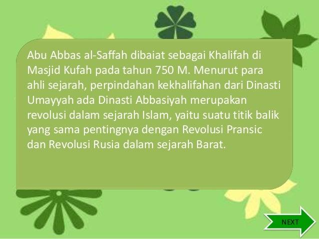Abu Abbas al-Saffah dibaiat sebagai Khalifah di Masjid Kufah pada tahun 750 M. Menurut para ahli sejarah, perpindahan kekh...