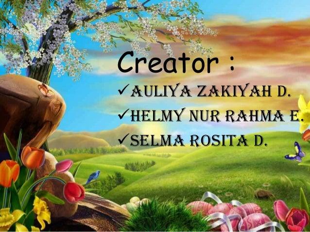 Creator : Auliya Zakiyah D. Helmy Nur Rahma E. Selma Rosita D.