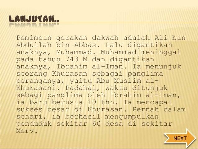LANJUTAN.. Pemimpin gerakan dakwah adalah Ali bin Abdullah bin Abbas. Lalu digantikan anaknya, Muhammad. Muhammad meningga...