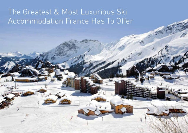 The Greatest & Most Luxurious SkiAccommodation France Has To Offer