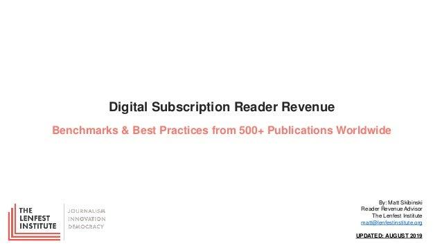 Digital Subscription Reader Revenue Benchmarks & Best Practices from 500+ Publications Worldwide By: Matt Skibinski Reader...