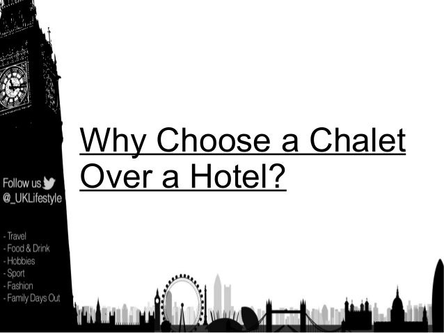 Why Choose a Chalet Over a Hotel?