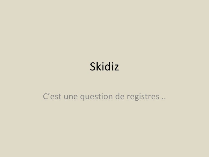 Skidiz  C'est une question de registres ..