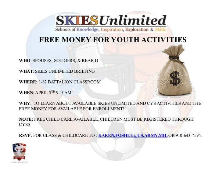 FREE MONEY FOR YOUTH ACTIVITIES WHO: SPOUSES, SOLDIERS, & REAR DWHAT: SKIES UNLIMITED BRIEFINGWHERE: 1-82 B...