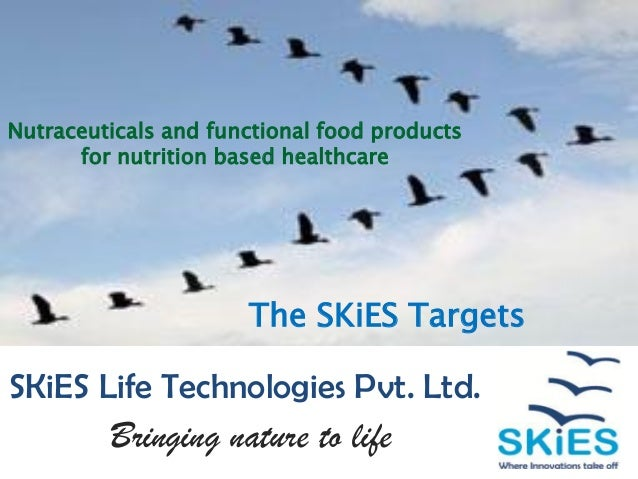 Nutraceuticals and functional food products for nutrition based healthcare  The SKiES Targets  SKiES Life Technologies Pvt...