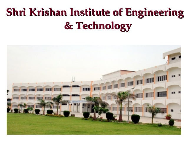 Shri Krishan Institute of Engineering Shri Krishan Institute of Engineering  & Technology& Technology