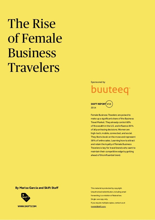 The Rise of Female Business Travelers Female Business Travelers are poised to make up a significant share of the Business ...