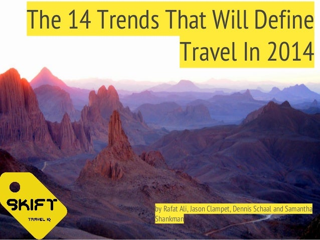The 14 Trends That Will Define Travel In 2014  by Rafat Ali, Jason Clampet, Dennis Schaal and Samantha Shankman