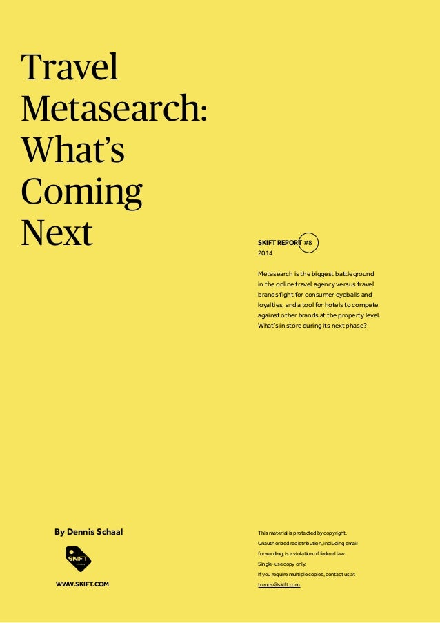 Travel Metasearch: What's Coming Next  SKIFT REPORT #8 2014 Metasearch is the biggest battleground in the online travel ag...