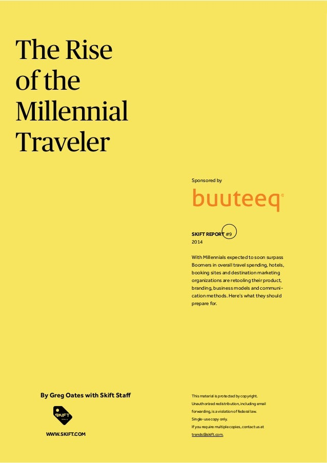 The Rise of the Millennial Traveler Sponsored by  SKIFT REPORT #9 2014 With Millennials expected to soon surpass Boomers i...