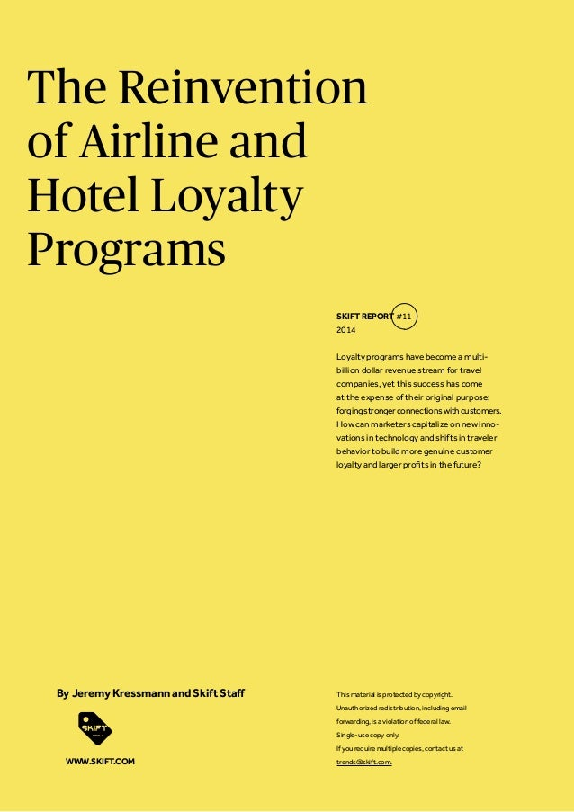 The Reinvention of Airline and Hotel Loyalty Programs SKIFT REPORT #11 2014 Loyalty programs have become a multibillion do...
