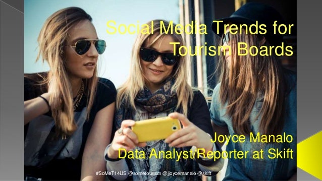 Social Media Trends for  Tourism Boards  Joyce Manalo  Data Analyst/Reporter at Skift  #SoMeT14US @sometourism@jjoycemanal...