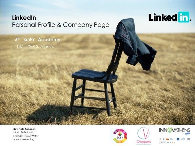 LinkedIn: Personal Profile & Company Page Key Note Speaker: Maria Pafioli, MSc LinkedIn Profile Writer www.cvexperts.gr 6t...