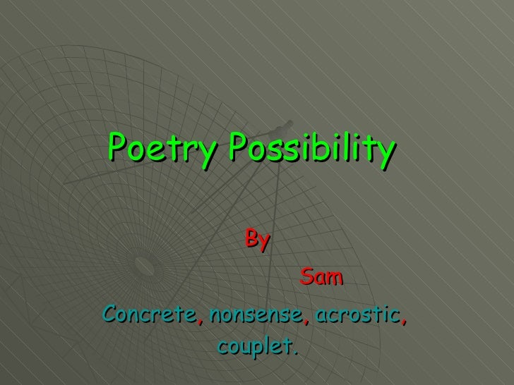 Poetry Possibility   By Sam Concrete ,  nonsense ,  acrostic ,  couplet.