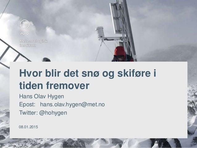 Hvor blir det snø og skiføre i tiden fremover Hans Olav Hygen Epost: hans.olav.hygen@met.no Twitter: @hohygen 08.01.2015