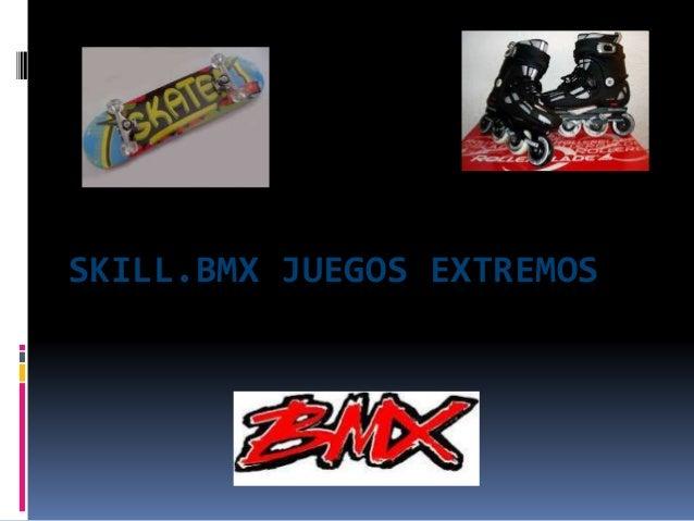 SKILL.BMX JUEGOS EXTREMOS