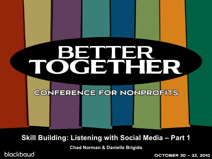 Skill Building: Listening with Social Media – Part 1 Chad Norman & Danielle Brigida