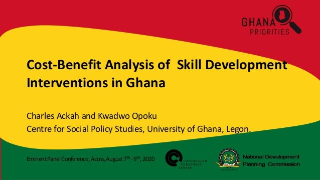 EminentPanelConference,Accra,August7th -9th,2020 Cost-Benefit Analysis of Skill Development Interventions in Ghana Charles...