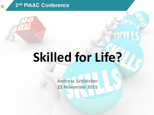 00 2nd PIAAC Conference Skilled for Life? Andreas Schleicher 22 November 2015