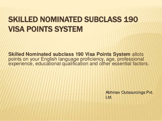 SKILLED NOMINATED SUBCLASS 190 VISA POINTS SYSTEM Skilled Nominated subclass 190 Visa Points System allots points on your ...