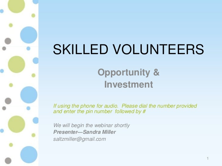 SKILLED VOLUNTEERS                   Opportunity &                    InvestmentIf using the phone for audio. Please dial ...