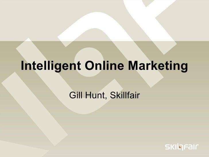 Intelligent Online Marketing Gill Hunt, Skillfair