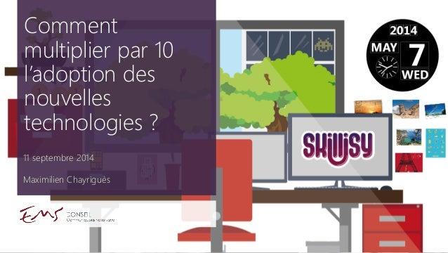 11 septembre 2014  Maximilien Chayriguès  Comment multiplier par 10 l'adoption des nouvelles technologies ?