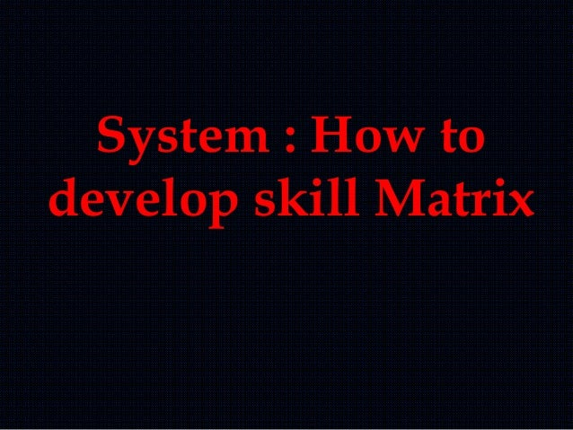 System : How to develop skill Matrix