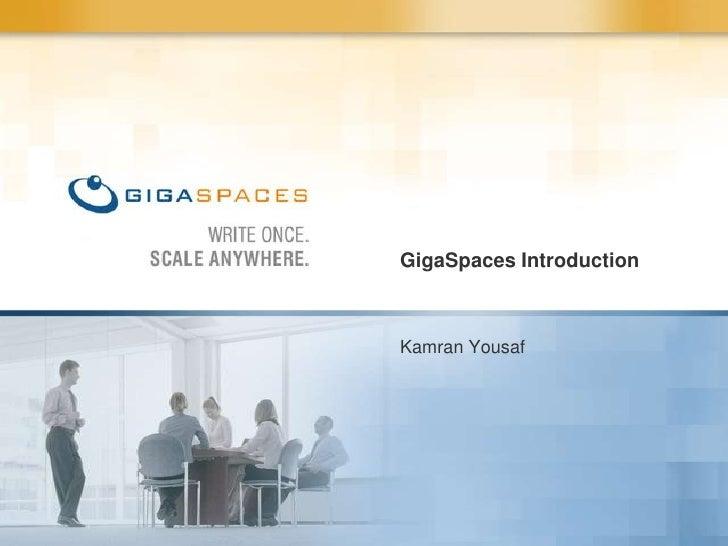 Kamran Yousaf<br />GigaSpaces Introduction<br />