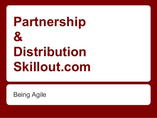 Partnership & Distribution Skillout.com Being Agile