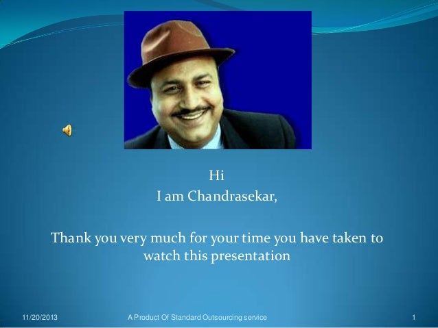 Hi I am Chandrasekar, Thank you very much for your time you have taken to watch this presentation  11/20/2013  A Product O...