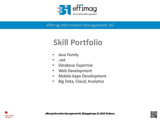 effimag Information Management AG, Sihleggstrasse 23, 8832 Wollerau effimag Information Management AG Skill Portfolio • Ja...