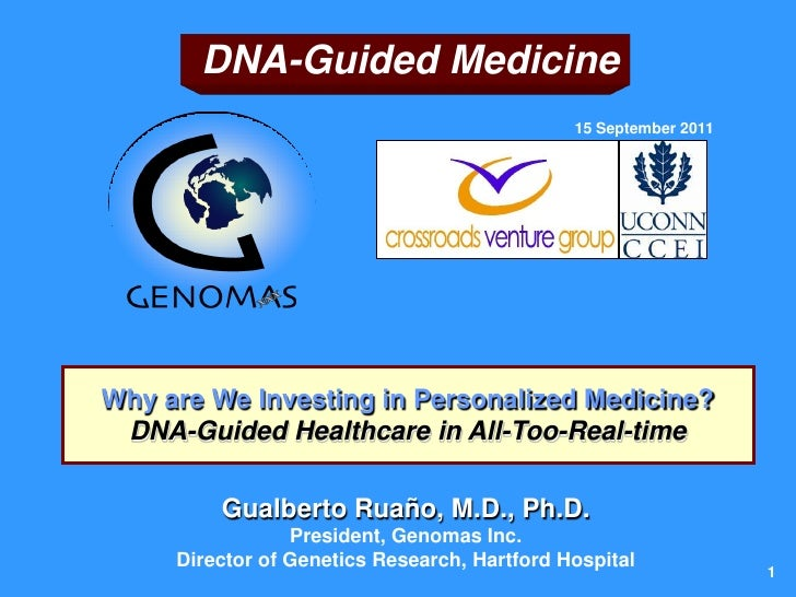 DNA-Guided Medicine                                              15 September 2011Why are We Investing in Personalized Med...