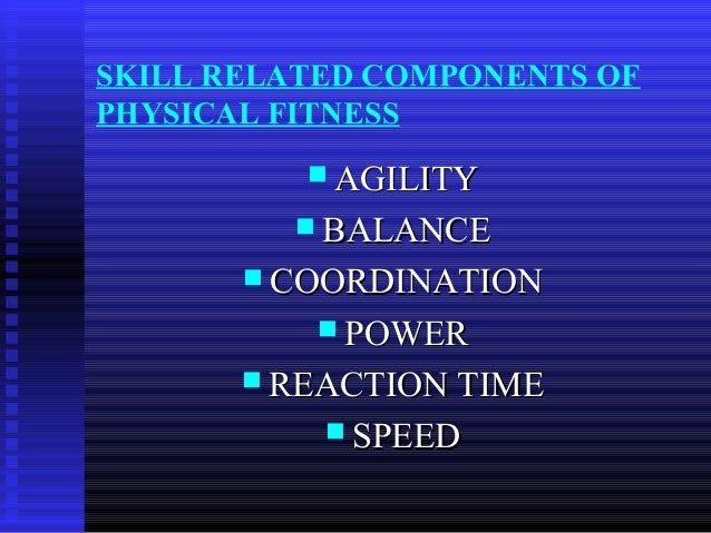 SKILL RELATED COMPONENTS OF PHYSICAL FITNESS  AGILITYAGILITY  BALANCEBALANCE  COORDINATIONCOORDINATION  POWERPOWER  R...