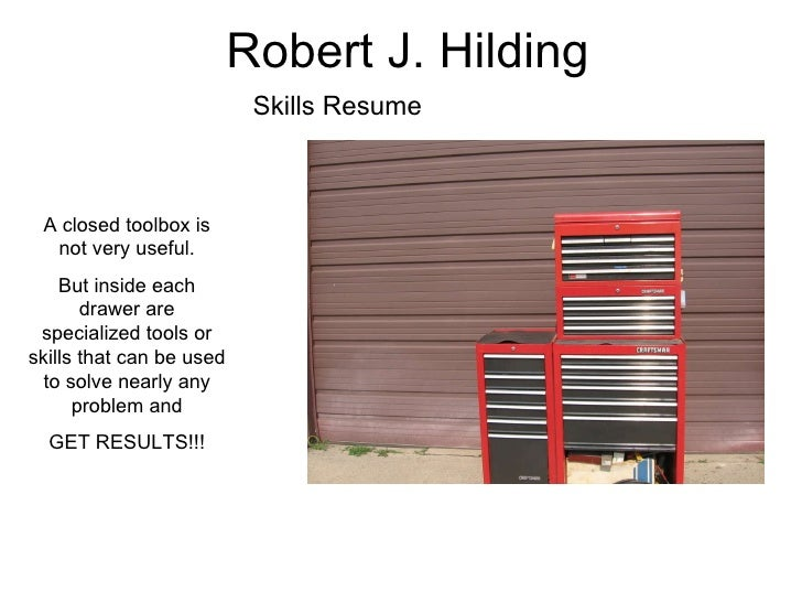Robert J. Hilding Skills Resume A closed toolbox is not very useful. But inside each drawer are specialized tools or skill...