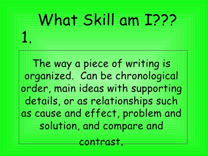 The way a piece of writing is organized.  Can be chronological order, main ideas with supporting details, or as relationsh...
