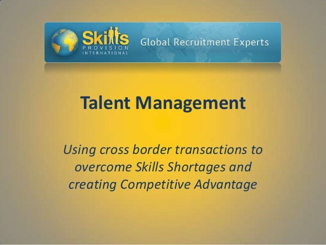 Talent Management Using cross border transactions to overcome Skills Shortages and creating Competitive Advantage