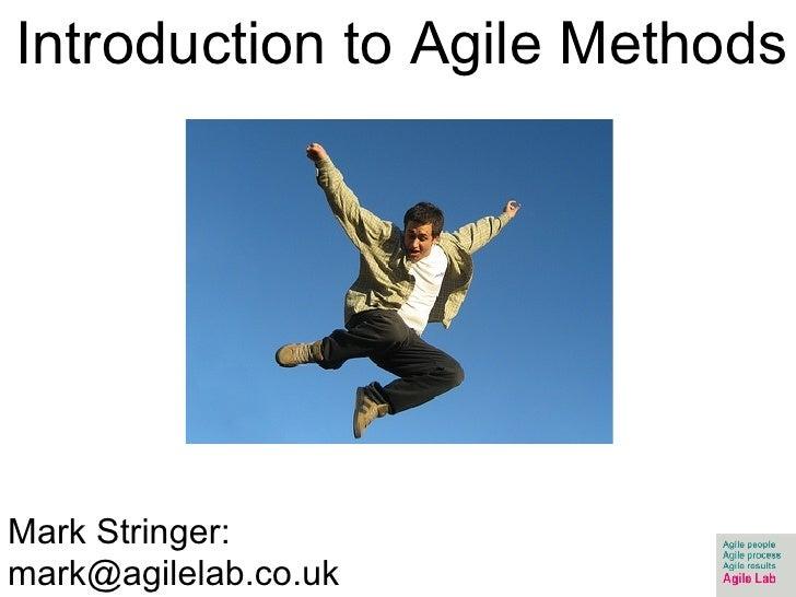 Introduction to Agile Methods Mark Stringer: mark@agilelab.co.uk