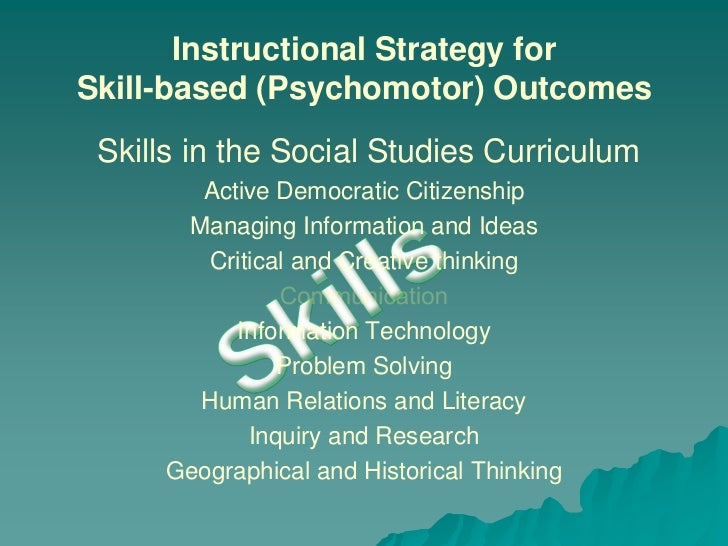 Skills<br /> Skills in the Social Studies Curriculum <br />Active Democratic Citizenship<br />Managing Information and Ide...
