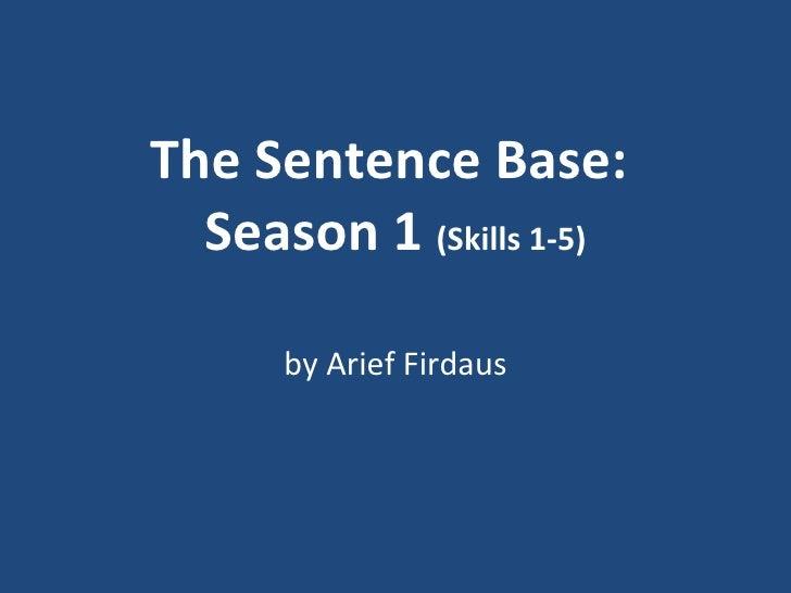 The Sentence Base:  Season 1  (Skills 1-5) by Arief Firdaus